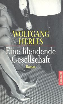 HERLES, WOLFGANG - Eine blendende Gesellschaft [antikvár]