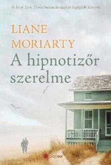 Liane Moriarty - A hipnotizőr szerelme