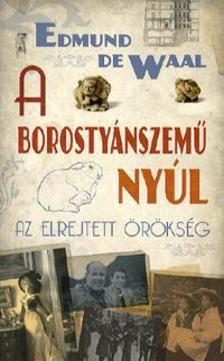 Edmund De Waal - A BOROSTYÁNSZEMŰ NYÚL - AZ ELREJTETT ÖRÖKSÉG