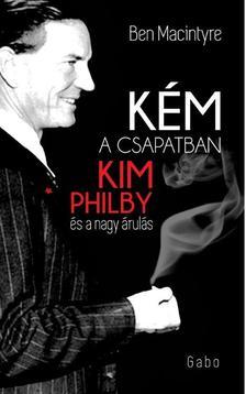 Ben Macintyre - Kém a csapatban - Kim Phily és a nagy árulás