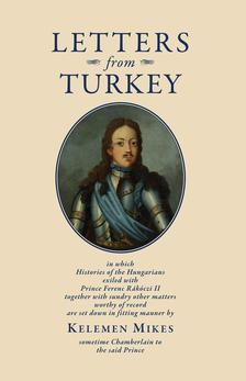 Mikes Kelemen - LETTERS FROM TURKEY - Törökországi levelek (angol)