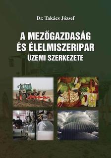 TAKÁCS JÓZSE DR. - A mezőgazdaság és élelmiszeripar üzemi szerkezete