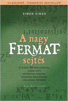 Simon Singh - A nagy Fermat-sejtés - A világot 350 éven keresztül lázban tartó matematikai probléma szenczációs megoldásának lebilincselő története