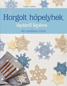 Caitlin Sainio - Horgolt hópelyhek lépésről lépésre. 40 csodálatos minta