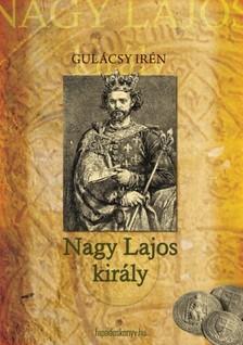 GULÁCSY IRÉN - Nagy Lajos király I. kötet [eKönyv: epub, mobi]