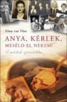 Elma Van Vliet - Anya, kérlek, meséld el nekem! - Emlékek ajándékba
