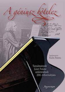 Kulin Ferenc szerkesztette - A géniusz kötelez. Tanulmányok Liszt Ferenc születésének 200. évfordulójára.