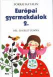 Forrai Katalin - EURÓPAI GYERMEKDALOK 2. - DÉL- ÉS KELET-EURÓPA - ÚJ KIADÁS