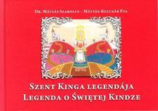 Dr. Mátyás Szabolcs - Mátyás-Kulcsár Éva - Szent Kinga legendája - Legenda o Swietej Kindze