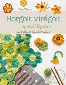 Tanya Shliazhko - Horgolt virágok lépésről lépésre. 35 csodálatos minta kezdőknek