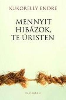 Kukorelly Endre - MENNYIT HIBÁZOK, TE ÚRISTEN