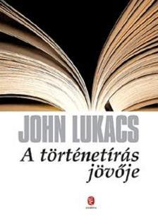 John Lukacs - A történetírás jövője