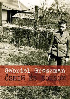 GROSZMAN, GABRIEL - Őseim és sorsom