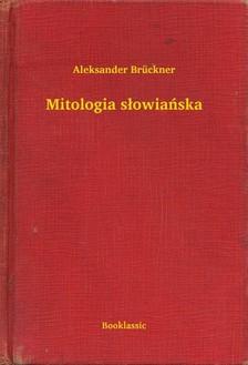 Brückner Aleksander - Mitologia s³owiañska [eKönyv: epub, mobi]