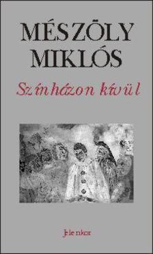 Mészöly Miklós - SZÍNHÁZON KÍVÜL