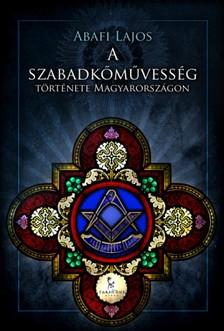 Abafi Lajos - A szabadkőművesség története Magyarországon [eKönyv: epub, mobi]
