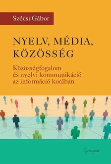 - Nyelv, média, közösség. Közösségfogalom és nyelvi kommunikáció az információ korában