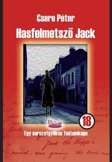 Csere Péter - Hasfelmetsző Jack - Egy sorozatgyilkos fantomképe