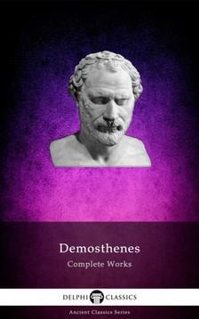 Demosthenes - Complete Works of Demosthenes (Delphi Classics) [eKönyv: epub, mobi]
