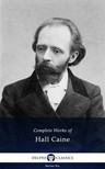 Caine Sir Thomas Henry Hall - Delphi Complete Works of Hall Caine (Illustrated) [eKönyv: epub,  mobi]