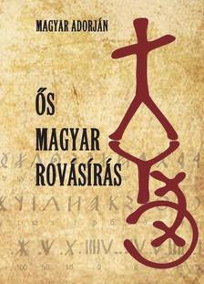 MAGYAR ADORJÁN - Ős magyar rovásírás