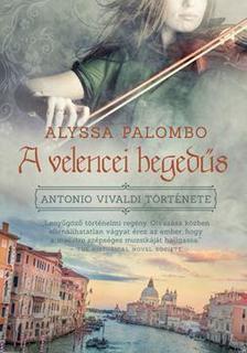 ALYSSA PALOMBO - A VELENCEI HEGEDŰS - ANTONIO VIVALDI TÖRTÉNETE