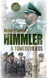 NEMERE ISTVÁN - Himmler, a tömeggyilkos<!--span style='font-size:10px;'>(G)</span-->