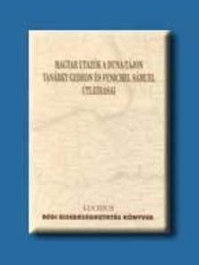 Szerk..Miskolczy Ambrus-V.András János - MAGYAR UTAZÓK A DUNA-TÁJON TANÁRKY GEDEON ÉS FENICHEL SÁMUEL