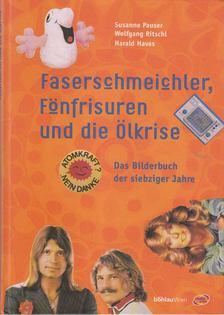 Pauser, Susanne, Ritschl, Wolfgang - Faserschmeichler, fönfrisuren und die ölkrise [antikvár]