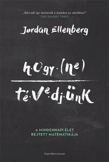 Jordan Ellenberg - Hogy ne tévedjünk - A mindennapi élet rejtett matematikája