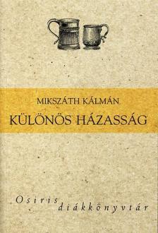 MIKSZÁTH KÁLMÁN - KÜLÖNÖS HÁZASSÁG - OSIRIS DIÁKKÖNYVTÁR -