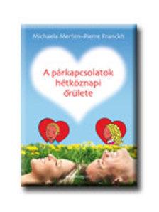 Michaela Merten - Pierre Franckh - A párkapcsolatok hétköznapi őrülete