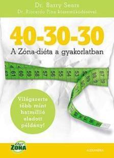 Dr. Barry Sears - 40-30-30 - A Zóna-diéta a gyakorlatban