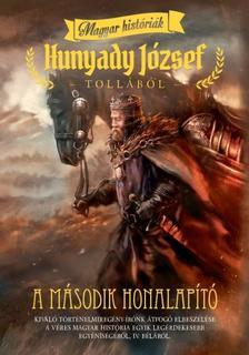 HUNYADY JÓZSEF - A MÁSODIK HONALAPÍTÓ /MAGYAR HISTÓRIÁK
