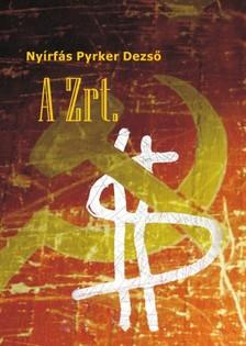 Nyírfás Pyrker Dezső - A Zrt. - Politikai krimi [eKönyv: epub, mobi]