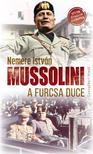 NEMERE ISTVÁN - Mussolini, a furcsa Duce<!--span style='font-size:10px;'>(G)</span-->