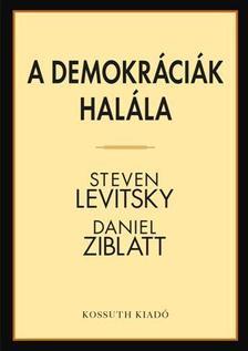 Steven Levitsky - Daniel Ziblatt - A DEMOKRÁCIÁK HALÁLA