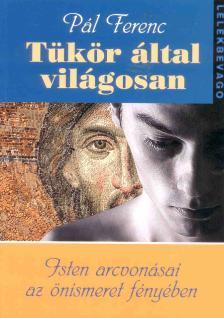 Pál Ferenc - TÜKÖR ÁLTAL VILÁGOSAN - LÉLEKBEVÁGÓ 1.