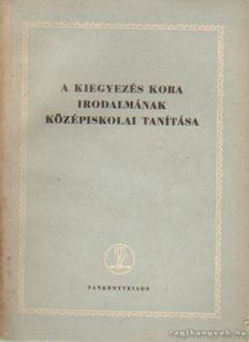 Miklós Róbert - A kiegyezés kora irodalmának középiskolai tanítása [antikvár]