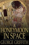 Griffith George - A Honeymoon in Space [eKönyv: epub,  mobi]