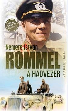 NEMERE ISTVÁN - Rommel, a hadvezér
