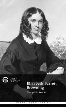 Elizabeth Barrett Browning - Delphi Complete Works of Elizabeth Barrett Browning (Illustrated) [eKönyv: epub, mobi]