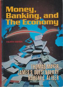 Mayer, Thomas, Duesenberry, James S., Aliber, Robert Z. - Money, Banking and The Economy [antikvár]