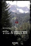 Bea Heiling - Túl a hegyen - Fiktív jövőkép [eKönyv: epub,  mobi]