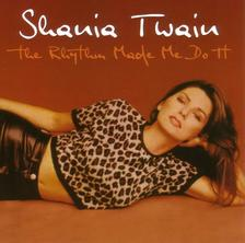 SHANIA TWAIN - SHANIA TWAIN / THE  RHYTLIM MADE ME DOTT