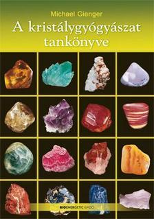 GIENGER, MICHAEL - A kristálygyógyászat tankönyve