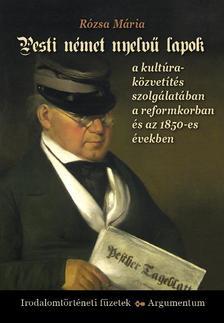 Rózsa Mária - Pesti német nyelvű lapok a kultúraközvetítés szolgálatában a reformkorban és az 1850-es években