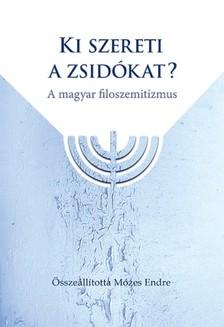 Endre (Szerk.) Mózes - Ki szereti a zsidókat? - A magyar filoszemitizmus  [eKönyv: epub, mobi]