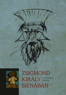 E. Kovács Péter - Zsigmond király Sienában ###