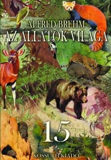 Alfred Brehm - Az állatok világa 15. kötet [eKönyv: epub, mobi]